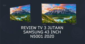 Review Samsung 3 Jutaan 43 Inch N5001 2020